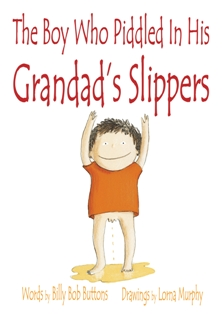 The Boy Who Piddled in- His Grandads Slippers